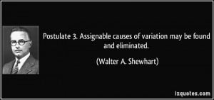 ... causes of variation may be found and eliminated. - Walter A. Shewhart