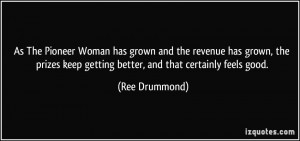 ... keep getting better, and that certainly feels good. - Ree Drummond