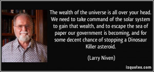 The wealth of the universe is all over your head. We need to take ...