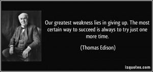 ... way to succeed is always to try just one more time. - Thomas Edison