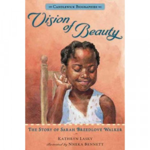 ... Story of Sarah Breedlove Walker, by Kathryn Lasky (Candlewick, 2012