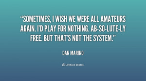 quote-Dan-Marino-sometimes-i-wish-we-were-all-amateurs-201411_1.png