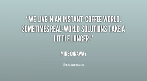 We live in an instant-coffee world. Sometimes real-world solutions ...