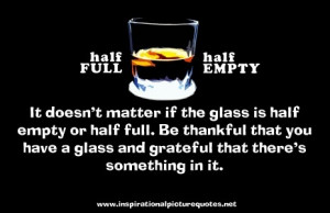 """... Quote: """" It Doesn't Matter if the Glass is Half Empty or Half Full"""