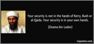 Your security is not in the hands of Kerry, Bush or al-Qaida. Your ...