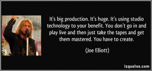 production. It's huge. It's using studio technology to your benefit ...