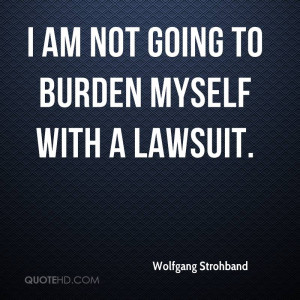 ... -strohband-quote-i-am-not-going-to-burden-myself-with-a-lawsui.jpg