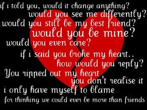 ... Friend, Would You be Mine, Would You Even Care.. ~ Missing You Quote