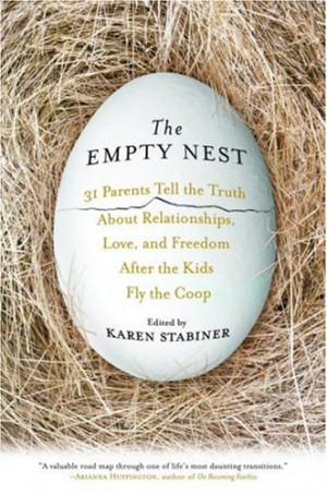The Empty Nest: 31 Parents Tell the Truth About Relationships, Love ...