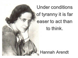 hannah arendt quote on action, thinking, tryanny