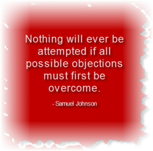 ... Ever Be Attempted If All Possible Objections Must First Be Overcome