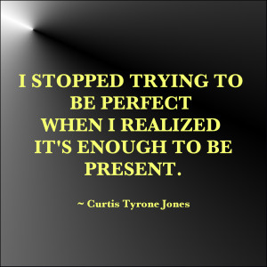 tags curtis tyrone jones images perfection posters presence quotes