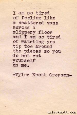 am so tired of feeling like a shattered vase across a slippery floor ...