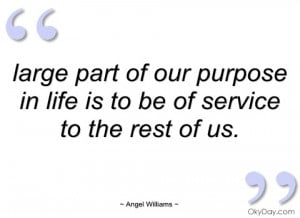 large part of our purpose in life is to be