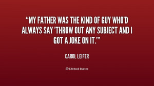 quote-Carol-Leifer-my-father-was-the-kind-of-guy-195482.png