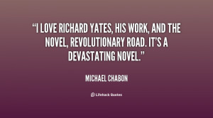love Richard Yates, his work, and the novel, Revolutionary Road. It ...