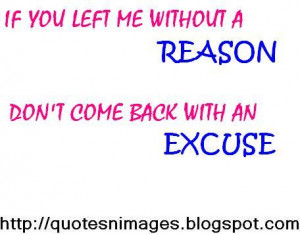 If you left me without a reason. Don't come back with an excuse.