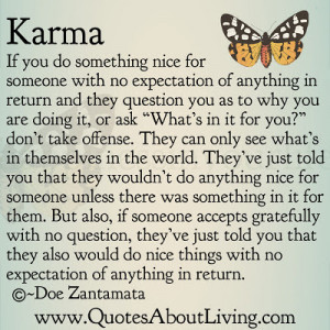 If you do something nice for someone with no expectation of anything ...