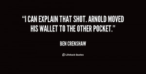 can explain that shot. Arnold moved his wallet to the other pocket ...