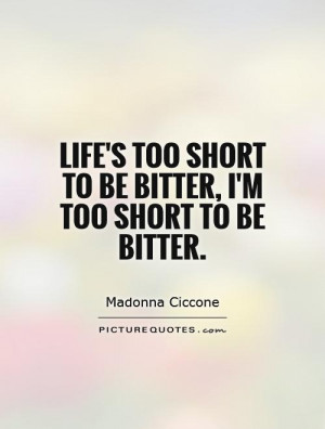 Life's too short to be bitter, I'm too short to be bitter. Picture ...