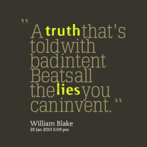 Quotes Picture: a truth that's told with bad intent beats all the lies ...