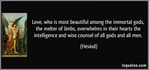 Love, who is most beautiful among the immortal gods, the melter of ...