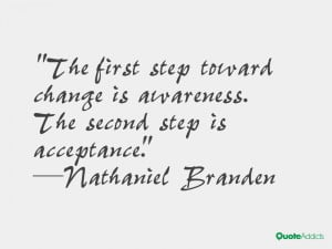 ... first step toward change is awareness. The second step is acceptance