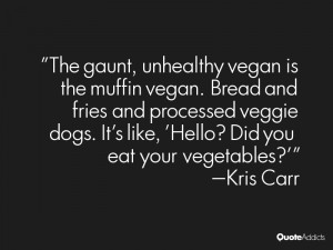 The gaunt, unhealthy vegan is the muffin vegan. Bread and fries and ...
