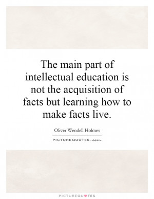 The main part of intellectual education is not the acquisition of ...