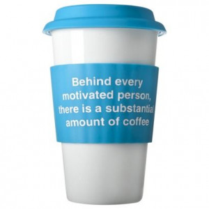 Eco Friendly Coffee Cup - Behind Every Motivated Person: Coffee.