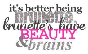 Brunettes have beauty and brains