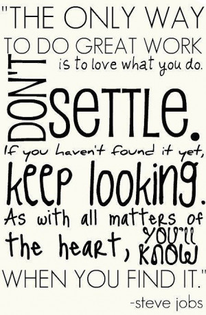 : The only way to do great work is to love what you do. Don't settle ...
