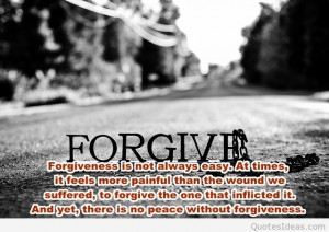 Forgiveness is not always easy, at time it feels more painful than the ...