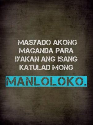 Masyado akong maganda para iyakan ang isang katulad mong manloloko.