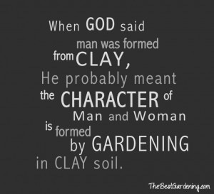... character of men and women is formed by gardening in clay soil. quote