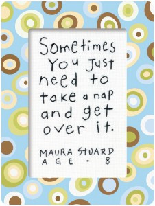 Sometimes You Just Need To Take A Nap And Get Over It ~ Children Quote