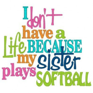 ... Softball Quotes And Sayings | Sayings (3728) Life Sister Softball 5x7