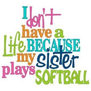 ... Softball Quotes And Sayings | Sayings (3728) Life Sister Softball 5x7