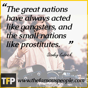The great nations have always acted like gangsters, and the small ...