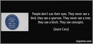 People don't use their eyes. They never see a bird, they see a sparrow ...