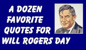 Favorite Quotations for Will Rogers Day Adapted from WPA-US Government ...