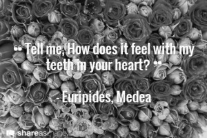 ... feel with my teeth in your heart? - Euripides, Medea #book #quotes