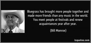 More Bill Monroe Quotes