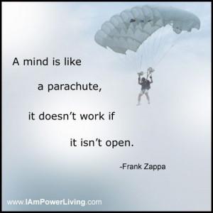 mind is like a parachute, it doesn't work if it isn't open ...