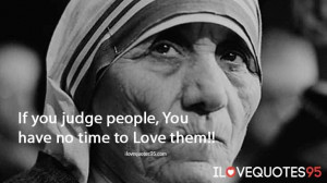 If You Judge People You Have No Time To Love Them - Poverty Quote