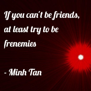 friends frenemies quote minh tan halifax