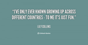 ve only ever known growing up across different countries - to me it ...