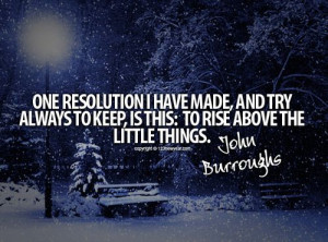 One resolution I have made, and try to always keep, is this : To rise ...