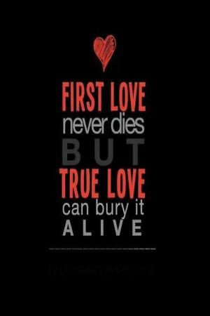 1st love never dies, but *TRUE LOVE* can bury it.