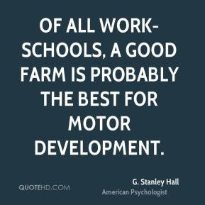 Stanley Hall - Of all work-schools, a good farm is probably the ...
